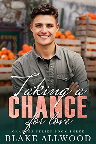 Taking A Chance For Love: An MM Romance Novel (Chance Series) Blake Allwood