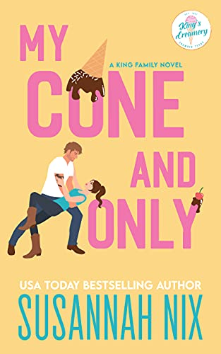 My Cone and Only: A Small Town Brother's Best Friend Romance (King Family Book 1) Susannah Nix