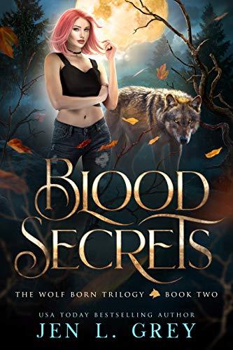 Blood Secrets (The Wolf Born Trilogy Book 2) Jen L. Grey