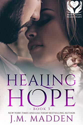 Healing Hope (Helping Hands, Healing Hearts Book 3) J.M. Madden