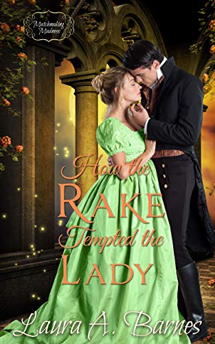 How the Rake Tempted the Lady (Matchmaking Madness Book 3) Laura A. Barnes