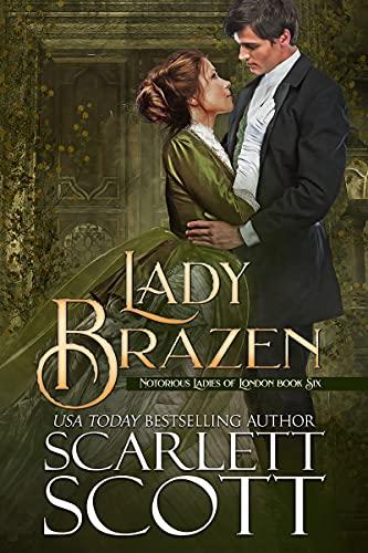 Lady Brazen (Notorious Ladies of London Book 6) Scarlett Scott