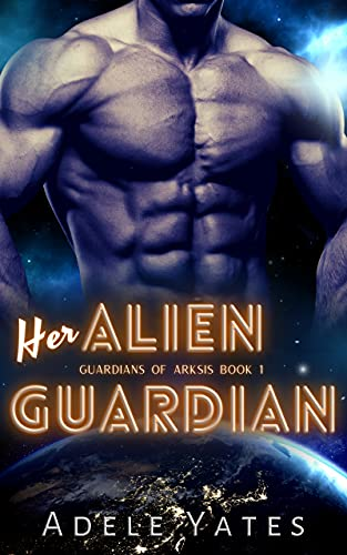 Her Alien Guardian: A Sci-Fi Romance (Guardians of Arksis Book 1) Adele Yates
