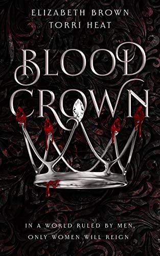 Blood Crown: Freedom's Harem, Book 1 Elizabeth Brown and Torri Heat