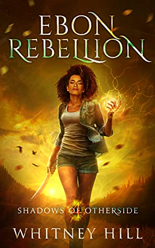 Ebon Rebellion: Shadows of Otherside Book 4 Whitney Hill