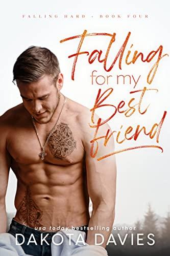 Falling for My Best Friend (Falling Hard Book 3) Dakota Davies