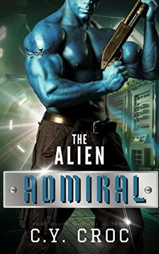 The Alien Admiral: A SciFi Enemies to Lovers Romance (Perinqual Galaxy Aliens Book 4) C. Y. Croc