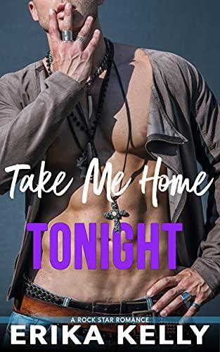 Take Me Home Tonight (Rock Star Romance Book 3) Erika Kelly