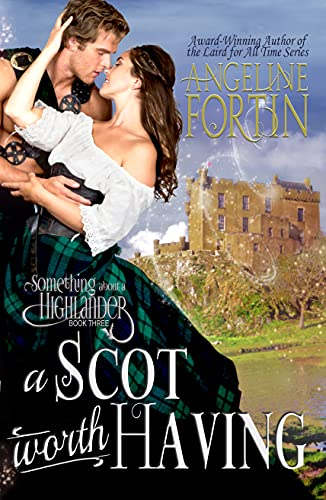 A Scot Worth Having (Something About a Highlander Book 3) Angeline Fortin