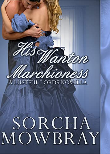 His Wanton Marchioness: A Steamy Victorian Romance (Lustful Lords) Sorcha Mowbray