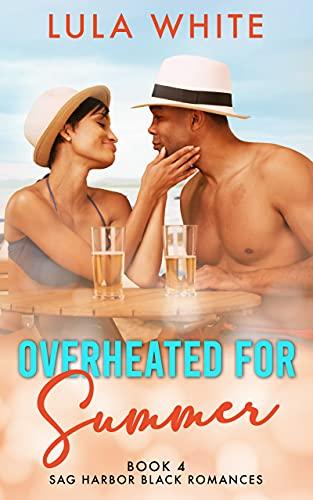Overheated for Summer: Book 4 of Sag Harbor Black Romances Lula White