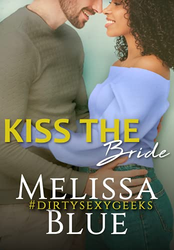 Kiss the Bride (#dirtysexygeeks Book 5) Melissa Blue