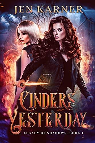 Cinders of Yesterday (Legacy of Shadows Book 1) Jen Karner
