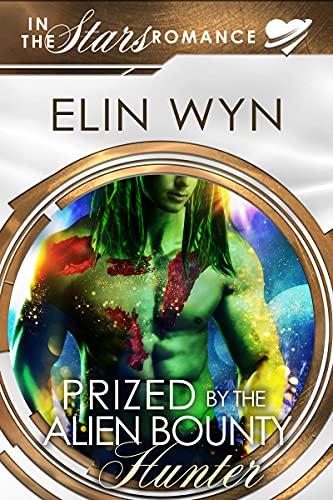Prized by the Alien Bounty Hunter: An Alien Mate Romance (Mtoain Bounty Hunters Book 5) Elin Wyn