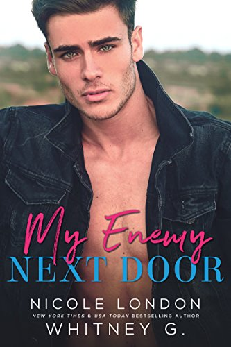 My Enemy Next Door: An Enemies to Lovers Romance Nicole London and Whitney G.
