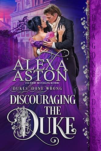 Discouraging the Duke (Dukes Done Wrong Book 1) Alexa Aston