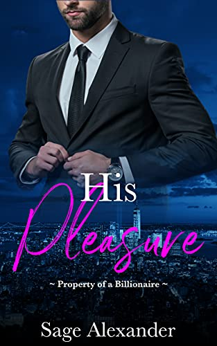 His Pleasure (Property of a Billionaire Book 4) Sage Alexander