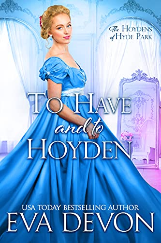 To Have and To Hoyden (The Hoydens of Hyde Park Book 1) Eva Devon