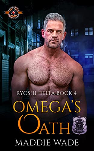 Omega's Oath (Police and Fire: Operation Alpha) (Ryoshi Delta Book 4) Maddie Wade and Operation Alpha