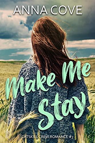 Make Me Stay (Catskill Crew Romance Book 3) Anna Cove