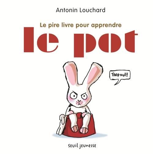 Le pire livre pour apprendre le pot - Antonin Louchard