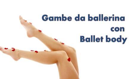 Gambe da ballerina con Ballet body (video)