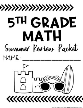 5th Grade Math Summer Packet by To the Square Inch- Kate