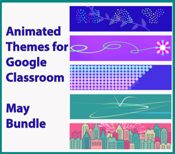 Animated Google Classroom Headers - May Bundle