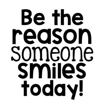 Image result for be the reason someone smiles today