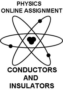 CONDUCTORS AND INSULATORS ONLINE ASSIGNMENT (GOOGLE