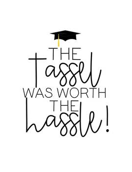 Graduation Printable The Tassel Was Worth the Hassle  TpT