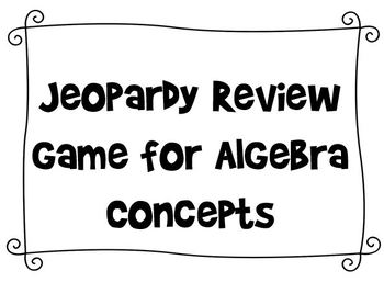 Jeopardy Review Game for Algebra Concepts by Jennifer