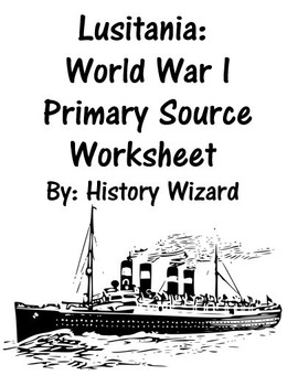 Lusitania: World War I Primary Source Worksheet by History