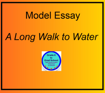 Model Essay for A Long Walk to Water Nyas Challenges by Grade6toGradSchool