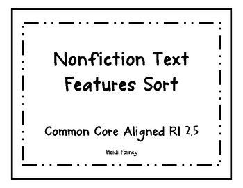 Nonfiction Text Features Sort CCSS RI 2.5 by Heidi Forney