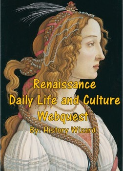 Renaissance Daily Life And Culture Webquest By History Wizard TpT