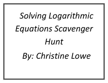 Solving Logarithmic Equations Scavenger Hunt by Mrs