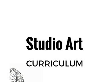 Studio Art Curriculum for High School by The