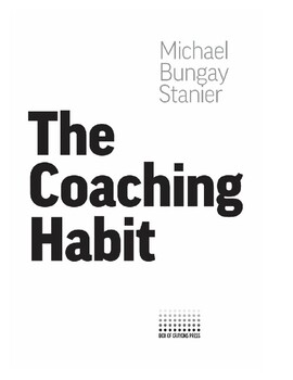 The Coaching Habit: Say Less, Ask More & Change the Way