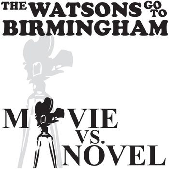THE WATSONS GO TO BIRMINGHAM Movie vs. Novel Comparison by