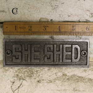 She Shed plaque cast iron
