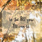 be the best you, you can be.