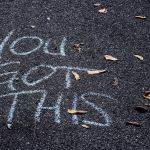 """You got this"" written in chalk"