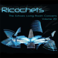 Ricochets: The Echoes Living Room Concerts Volume 20.  Echoes