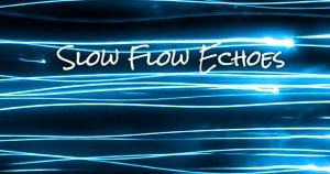 Slow Flow Echoes