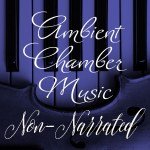 Non-Narrated Echoes - Ambient Chamber Music
