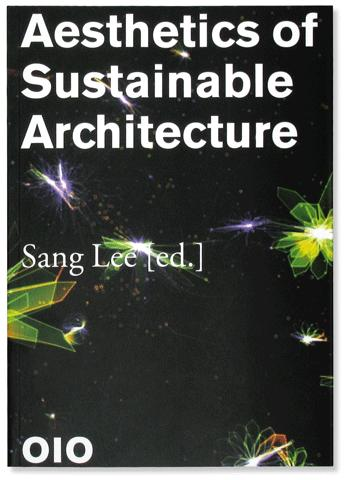 Aesthetics of Sustainable Architecture . Edited by Sang Lee