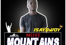 Isaybwoy Muve Mountains Prod By Ferdskillz - Isaybwoy