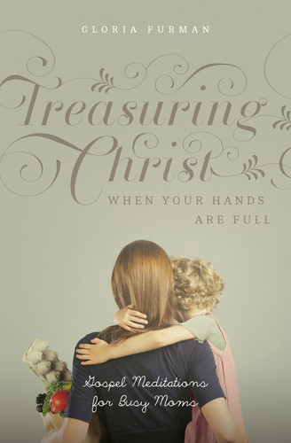 Treasuring Christ When Your Hands Are Full