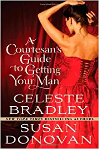 A Courtesan's Guide to Getting Your Man by Celeste Bradley and Susan Donovan